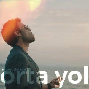 دانلود آهنگ Orta Yol از Murat Dalkılıç