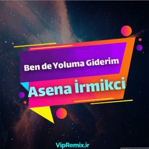 دانلود آهنگ Ben de Yoluma Giderim از Asena İrmikci