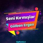 دانلود آهنگ Seni Kırmışlar از Gülben Ergen