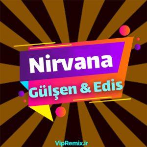 دانلود آهنگ Nirvana از Edis و Gülşen