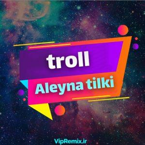 دانلود آهنگ Trol از Aleyna Tilki و Ayça Tilki