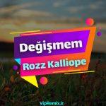 دانلود آهنگ Değişmem از Rozz Kalliope