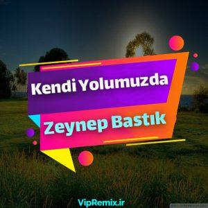 دانلود آهنگ Kendi Yolumuzda از Zeynep Bastık