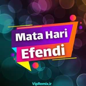 دانلود آهنگ Efendi از Mata Hari
