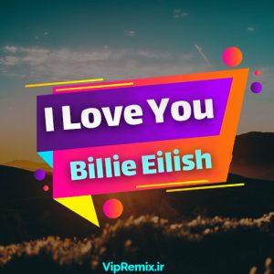 دانلود آهنگ I Love You از Billie Eilish