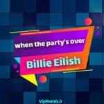 دانلود آهنگ When The Party Is Overاز Billie Eilish