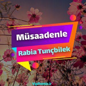 دانلود آهنگ Müsaadenle از Rabia Tunçbilek