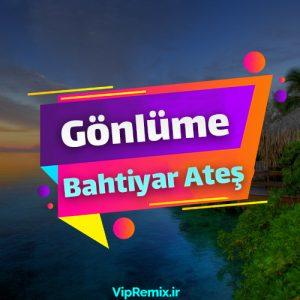 دانلود آهنگ Gönlüme از Bahtiyar Ateş & Yaren Doğan