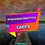 دانلود آهنگ Princesses Don't Cry از CARYS